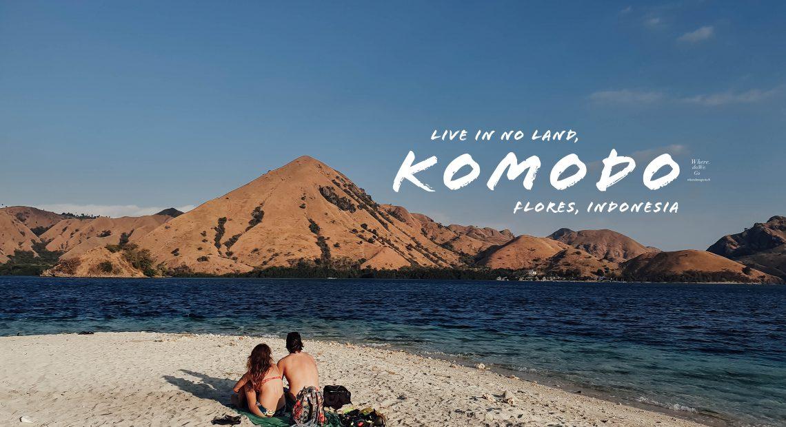 Live in No Land, Komodo – Flores Island!