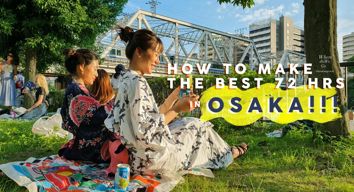 How to make the best 72 hrs. in OSAKA!