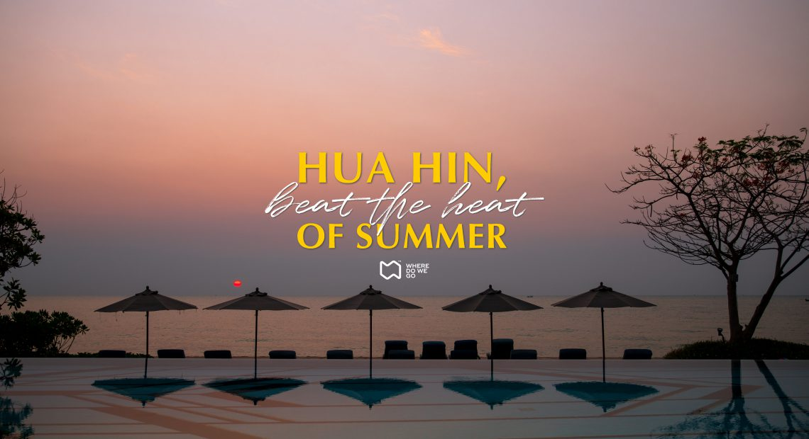 Hua Hin, Beat The Heat Of Summer.
